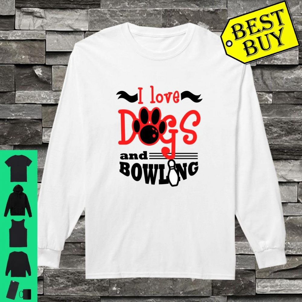 I Love Dogs and Bowling Team shirt long sleeved