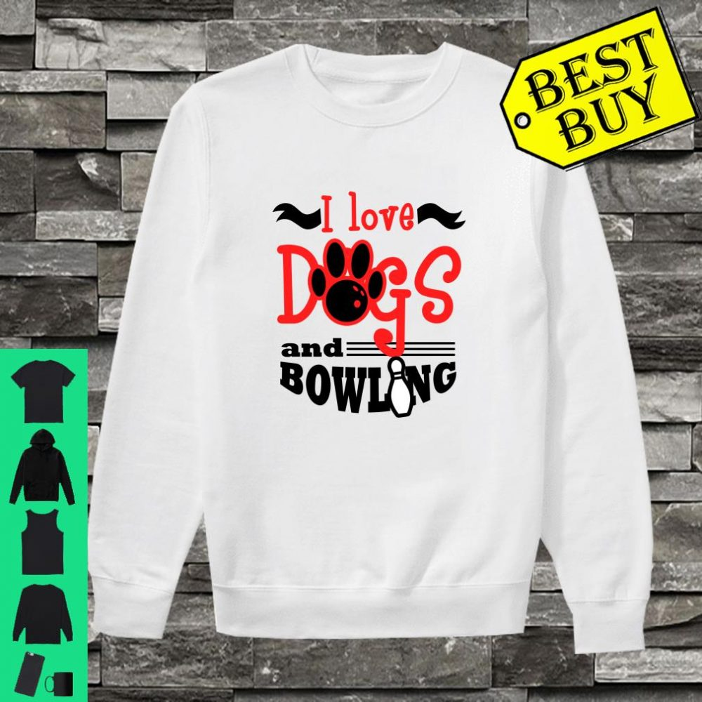 I Love Dogs and Bowling Team shirt sweater
