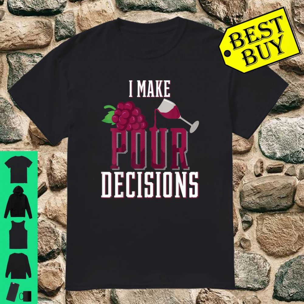 I Make Pour Decisions Wine Glass Drinking shirt