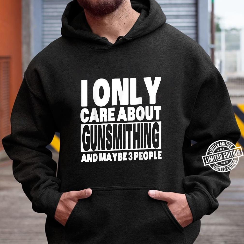 I Only Care About Gunsmithing And Maybe 3 People Shirt hoodie
