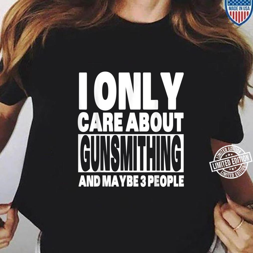 I Only Care About Gunsmithing And Maybe 3 People Shirt ladies tee