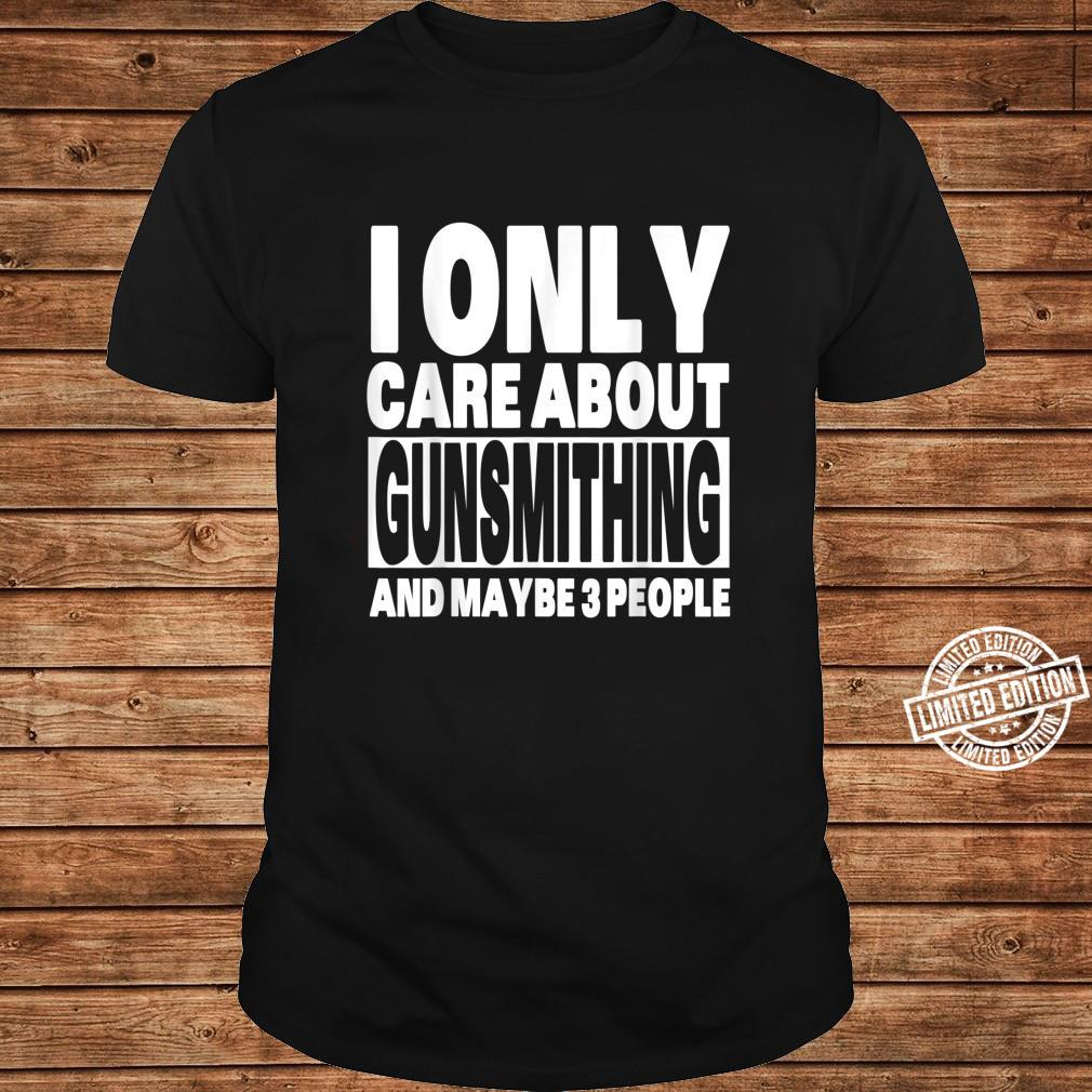 I Only Care About Gunsmithing And Maybe 3 People Shirt long sleeved