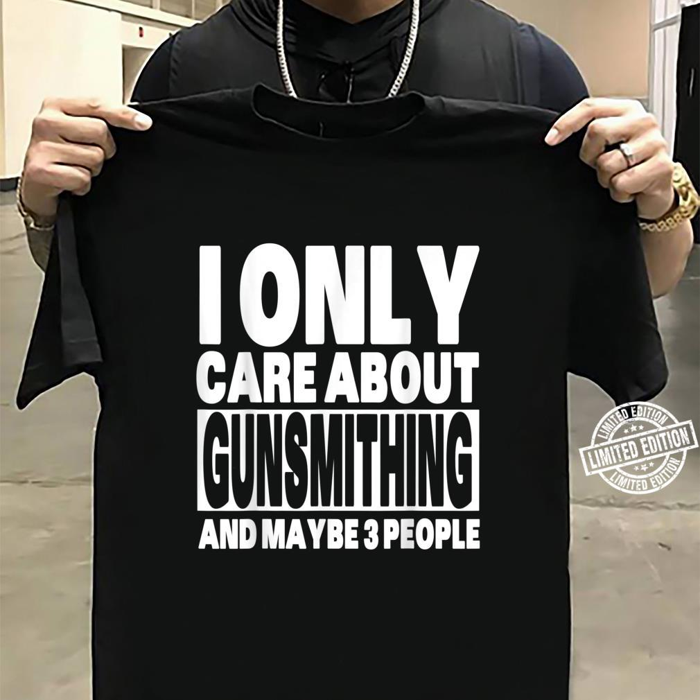 I Only Care About Gunsmithing And Maybe 3 People Shirt sweater