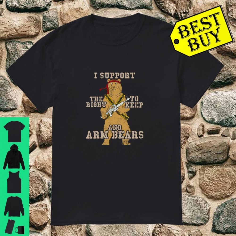 I Support The Right To Keep And Arm Bears Shirt
