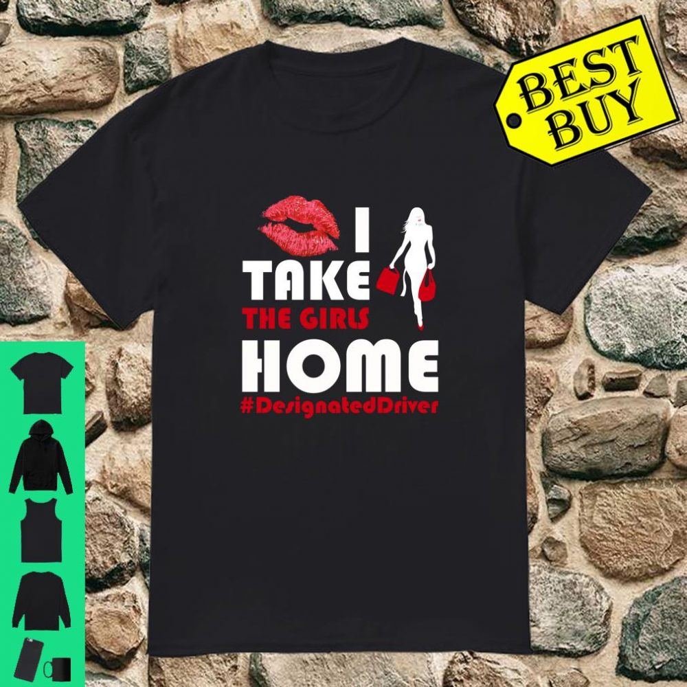 I Take The Girls Home Designated Cab Driver Saying shirt