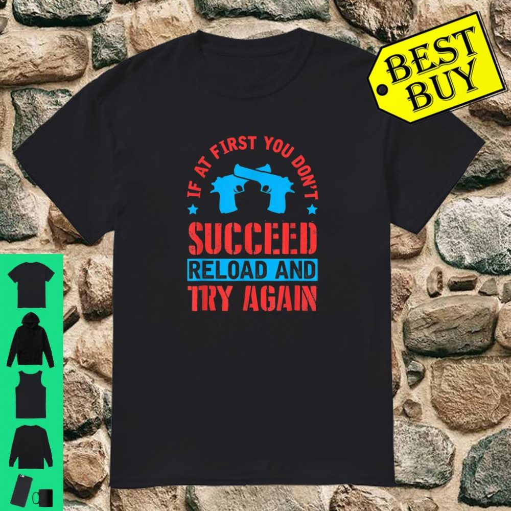 If At First You Don't Succeed Reload and Try Again shirt