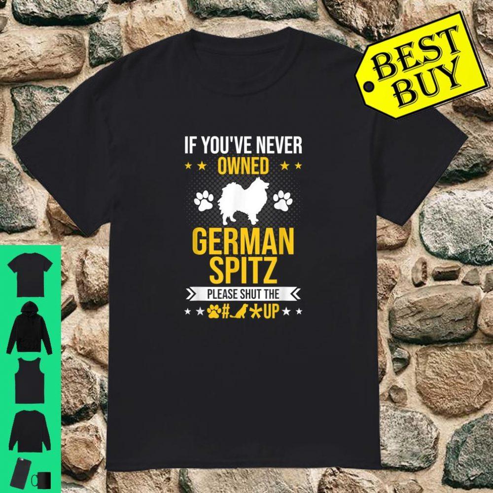 If You've Never Owned German Spitz Shut Up Dog Lover shirt