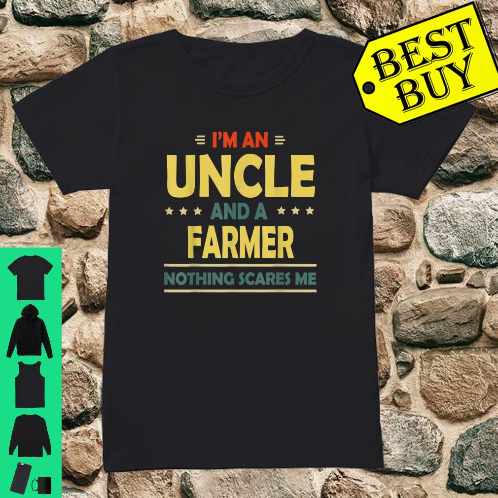 I'm An Uncle And A Farmer Nothing Scares Me shirt ladies tee