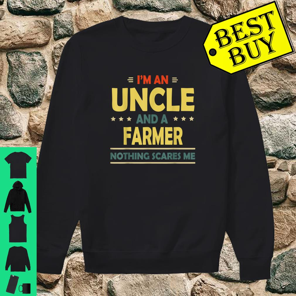 I'm An Uncle And A Farmer Nothing Scares Me shirt sweater
