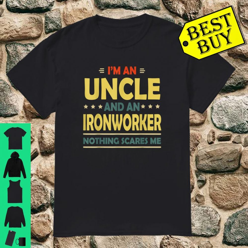 I'm An Uncle And An Ironworker Nothing Scares Me shirt