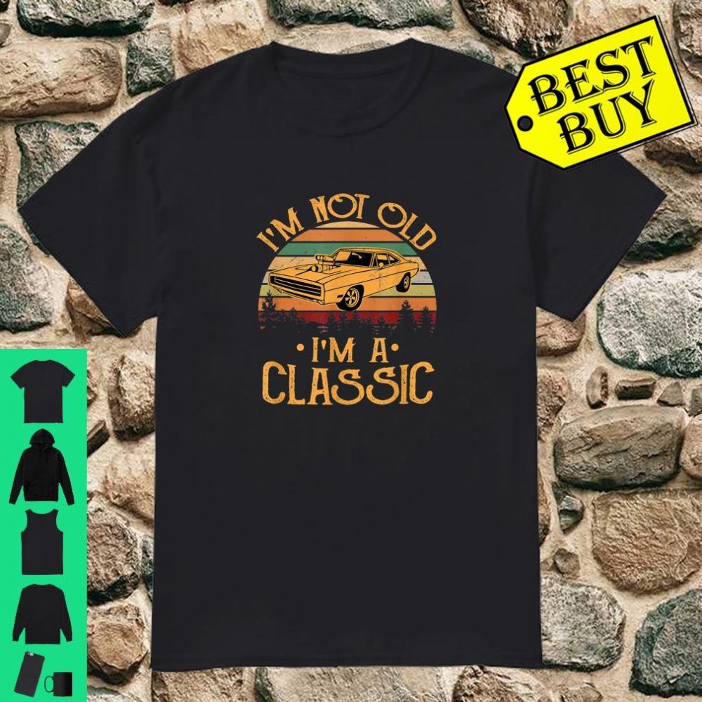 I'm Not Old I'm Classic Fathers Day shirt