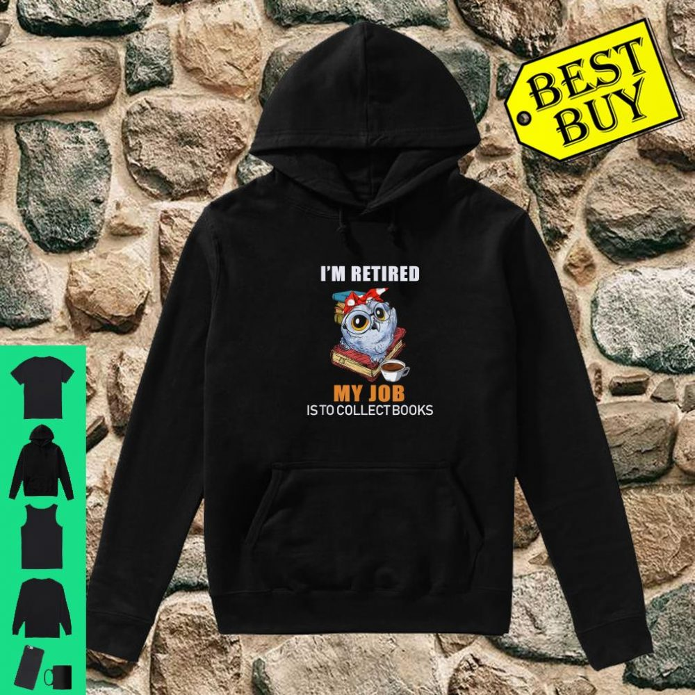 I'm Retired Reading Books Is My Job Funny Owl Shirt hoodie