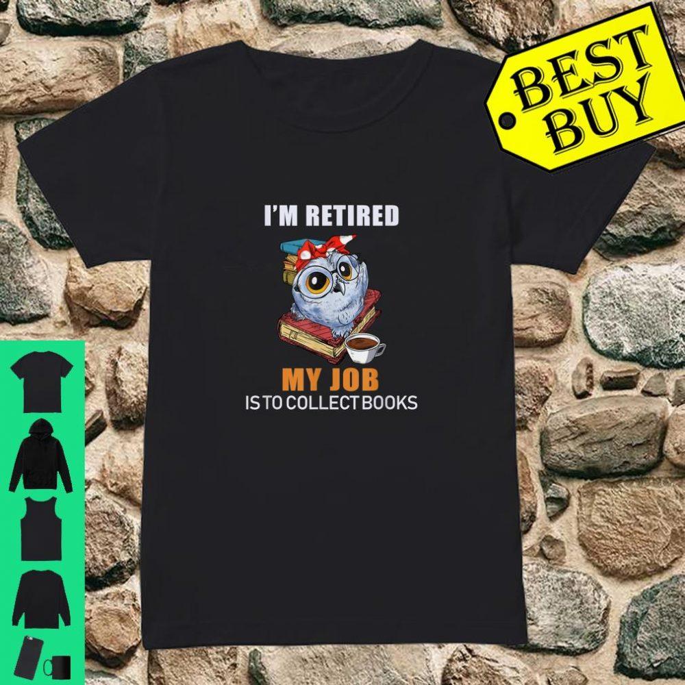 I'm Retired Reading Books Is My Job Funny Owl Shirt ladies tee