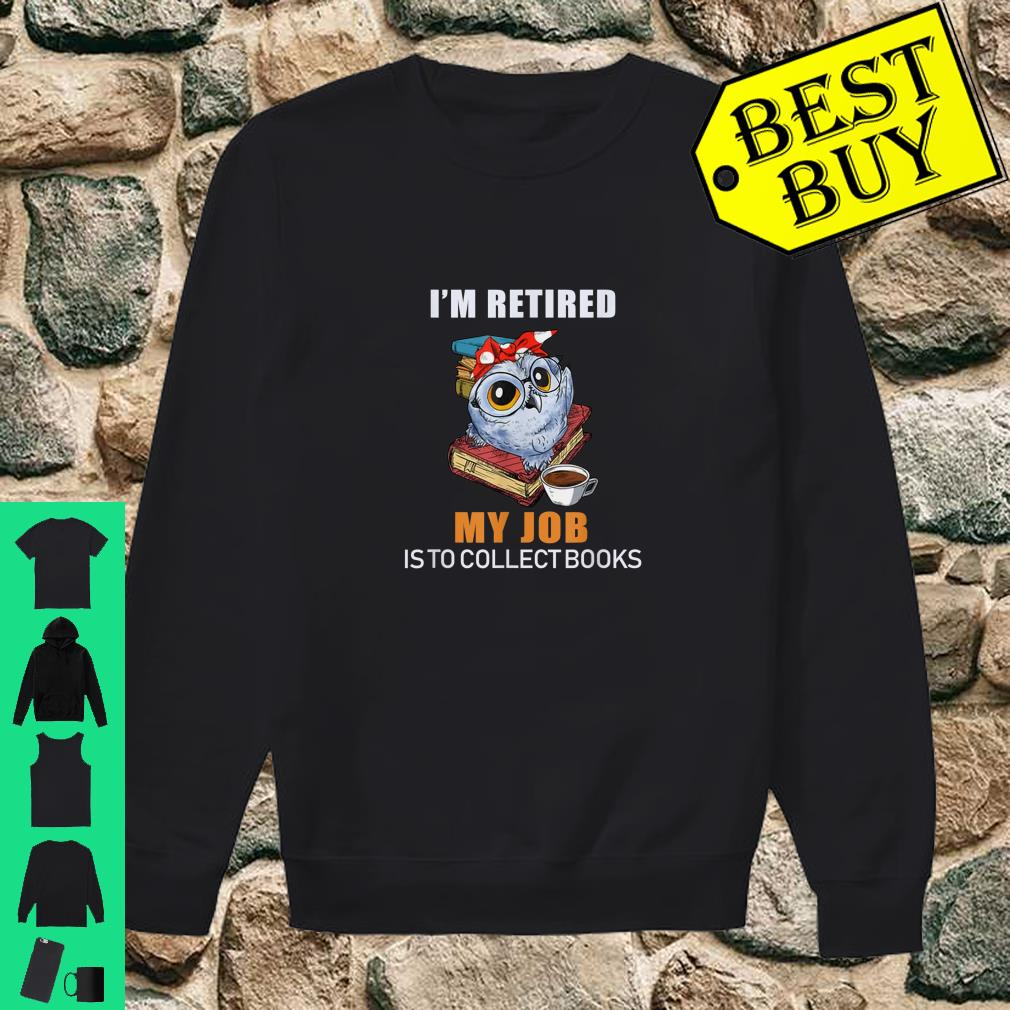 I'm Retired Reading Books Is My Job Funny Owl Shirt sweater
