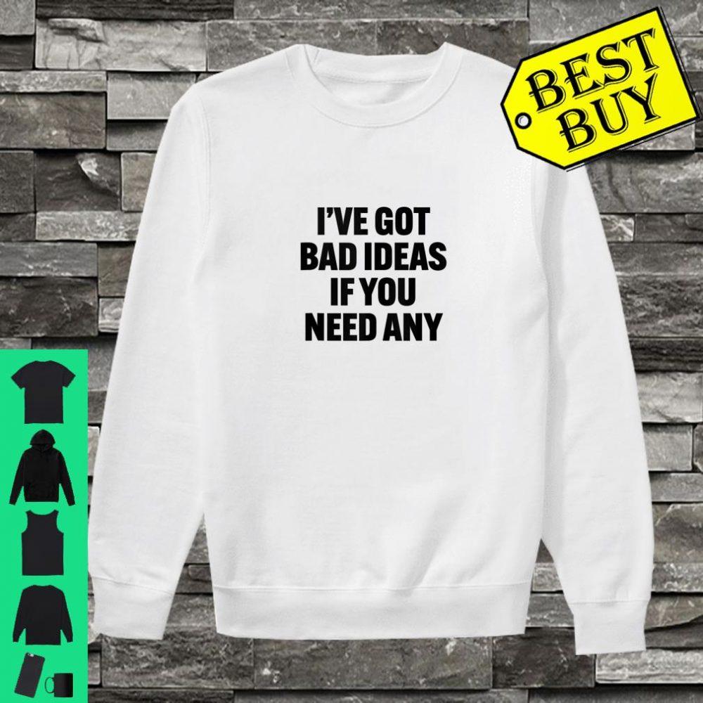 I've Got Bad Ideas If You Need Any Sarcastic Shirt sweater