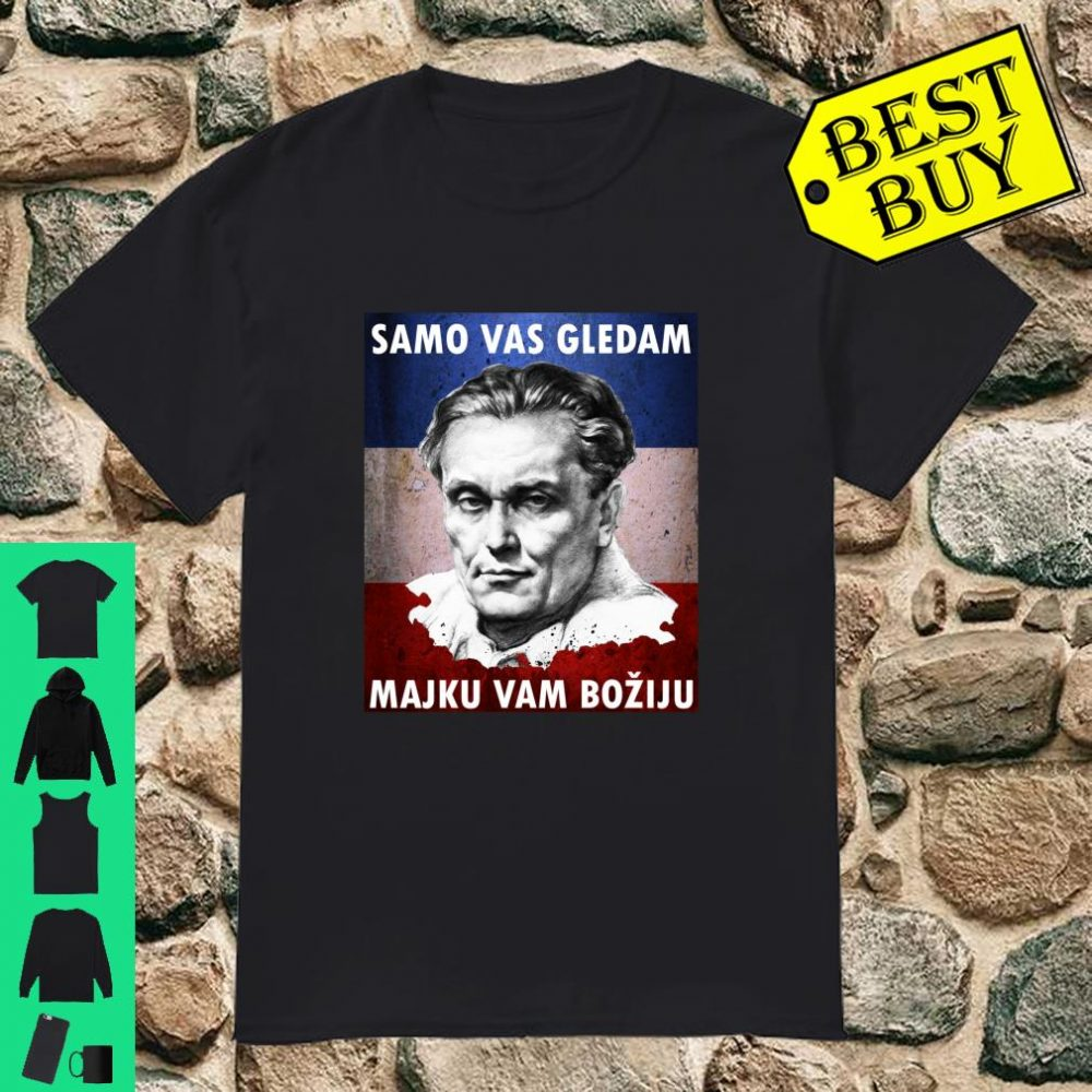 Josip Broz Tito Samo vas gledam I am watching you shirt