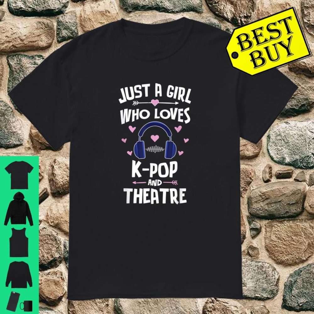 Just A Girl Who Loves K-Pop And Theatre shirt