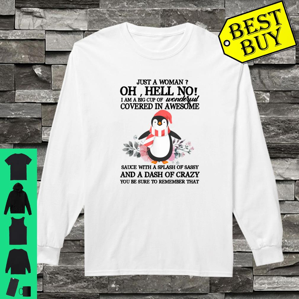 Just A Woman Oh Hell No I Am A Splash OF Sassy Penguin shirt long sleeved