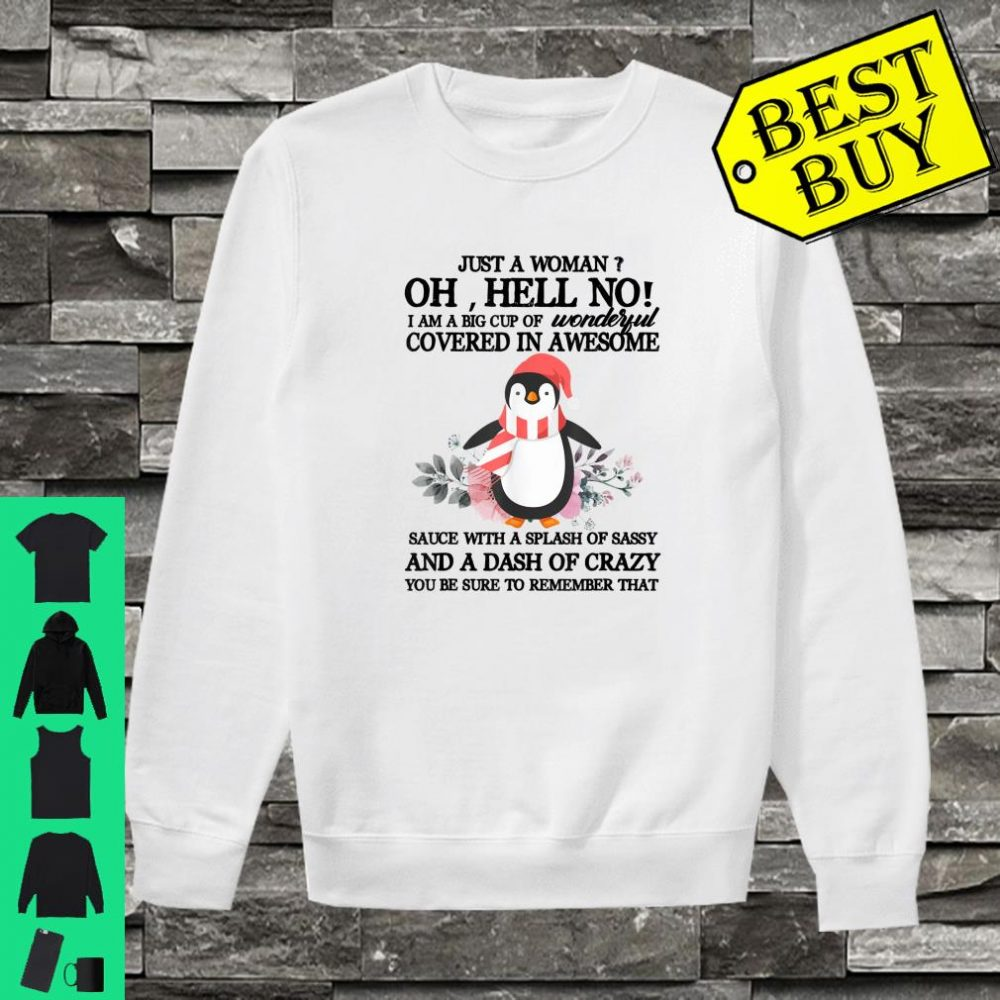 Just A Woman Oh Hell No I Am A Splash OF Sassy Penguin shirt sweater