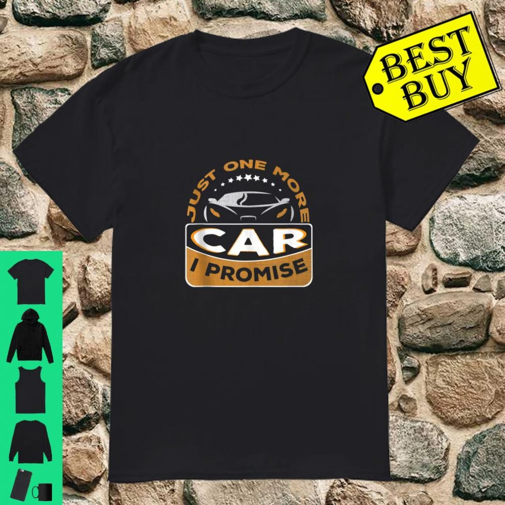 Just One More Car I Promise for Car Shirt