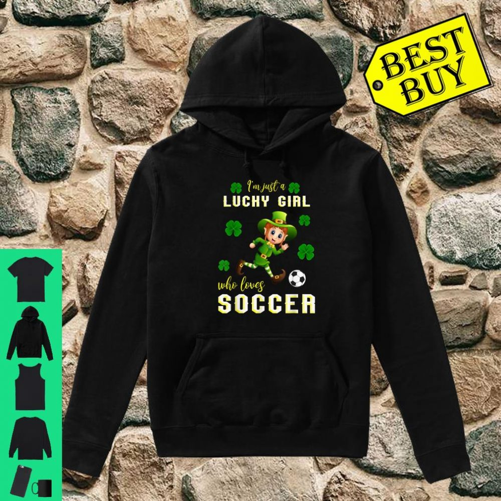 Just a Girl Who Loves Soccer St Patrick_s Day Shirt hoodie