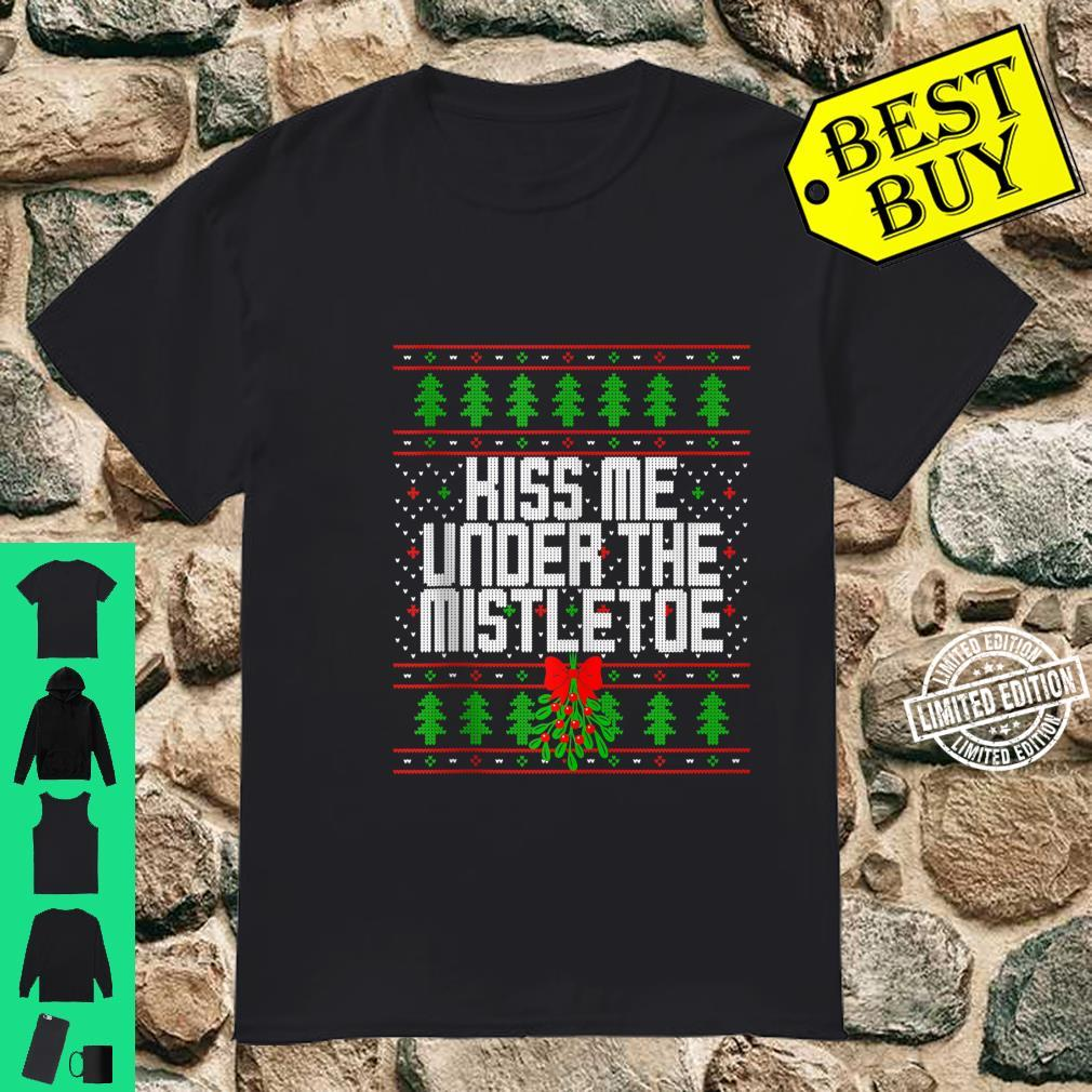 Kiss Me Under The Mistletoe Ugly Christmas Contest Shirt