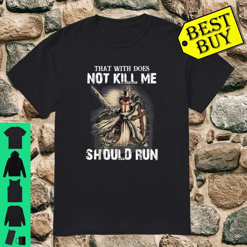 Knight Templar Warrior Which Not Kill Me Should Run shirt