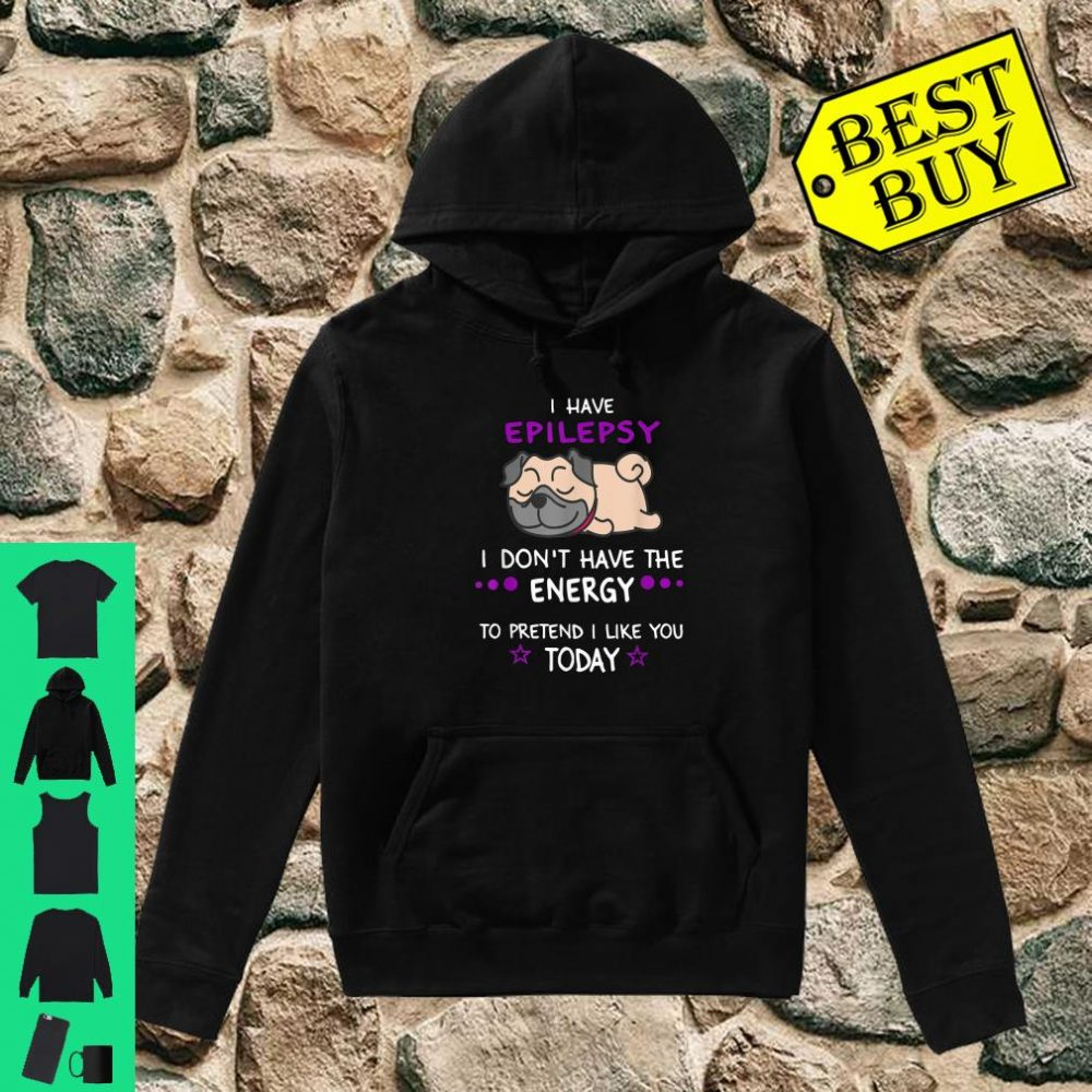 Lazy Pug Don't Have Energy To Pretend, Epilepsy Awareness Shirt hoodie