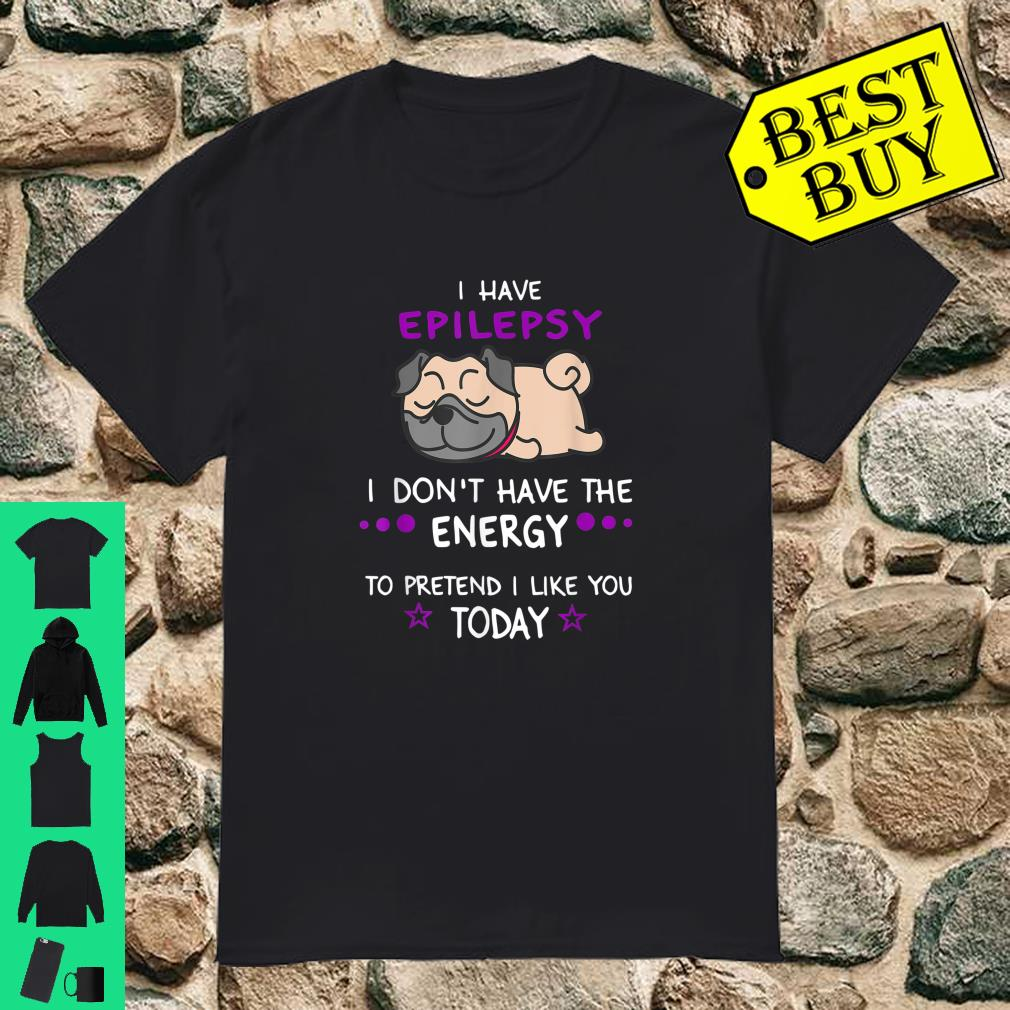 Lazy Pug Don't Have Energy To Pretend, Epilepsy Awareness Shirt
