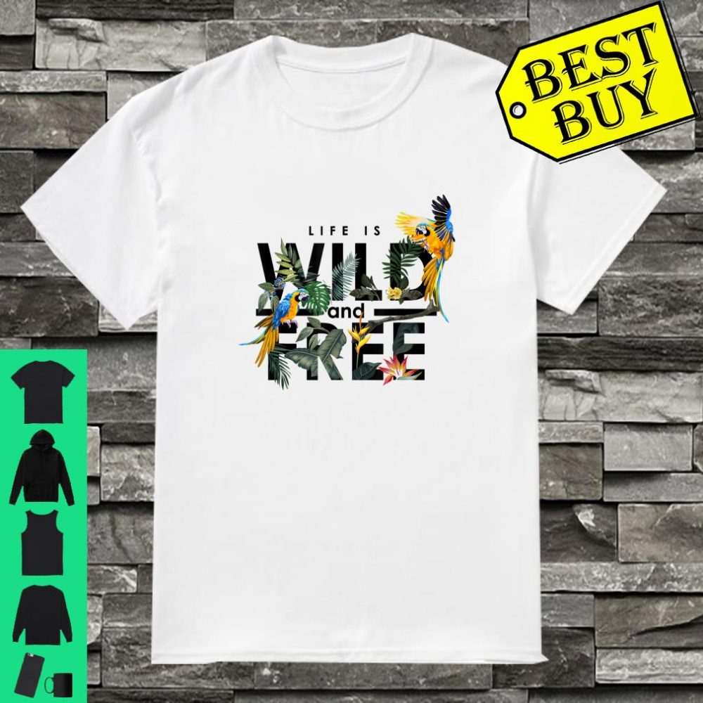 Life Is Wild And Free, Summer Floral Paradise Humor Shirt