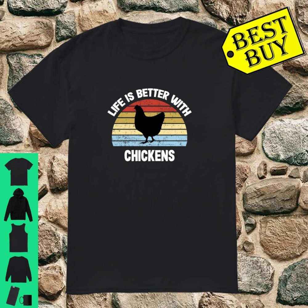 Life is Better With Chickens shirt