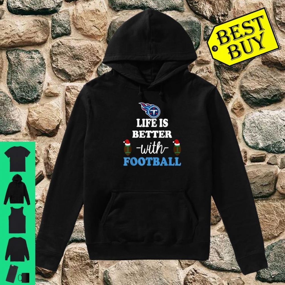 Life is better with football Tennessee-Titan shirt hoodie