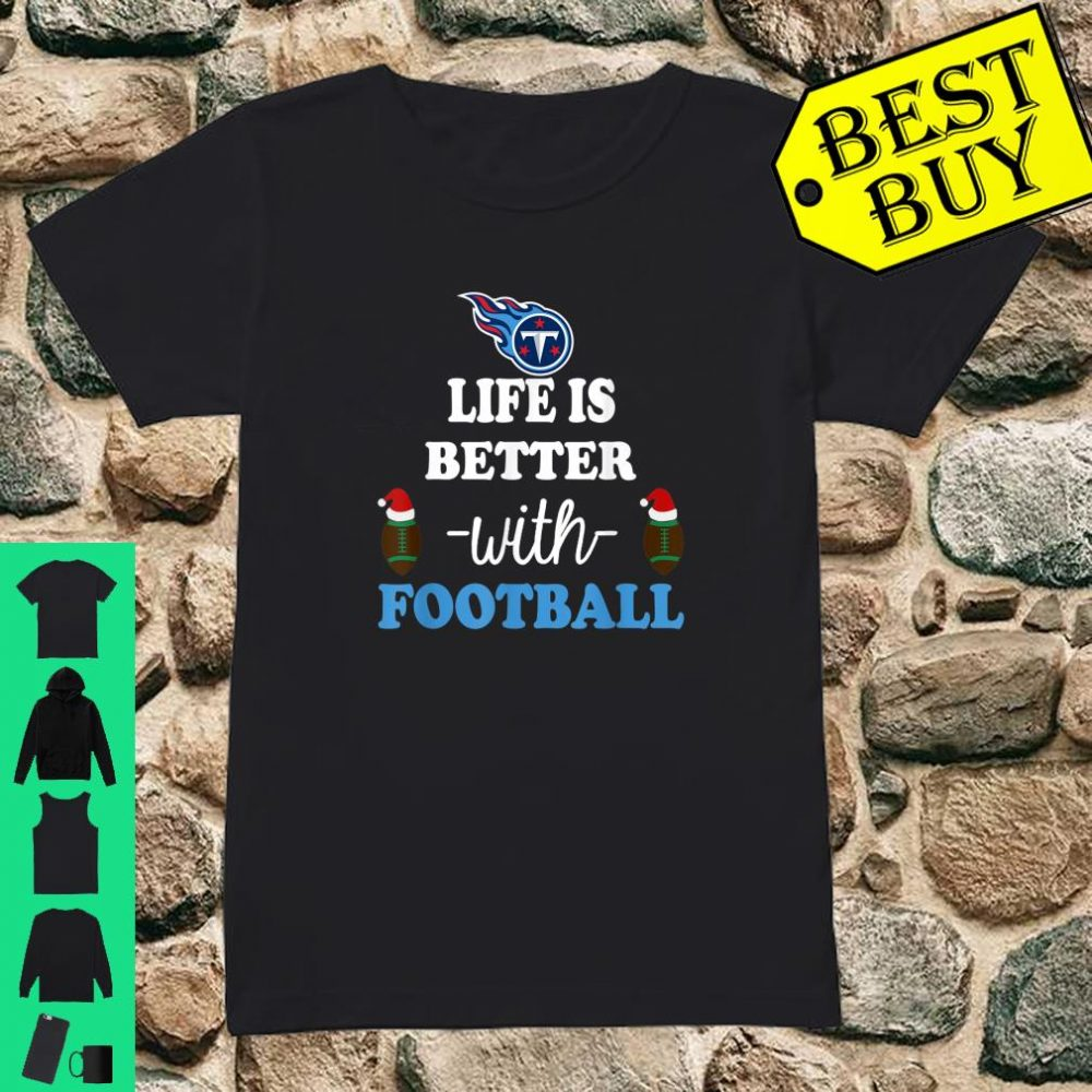 Life is better with football Tennessee-Titan shirt ladies tee