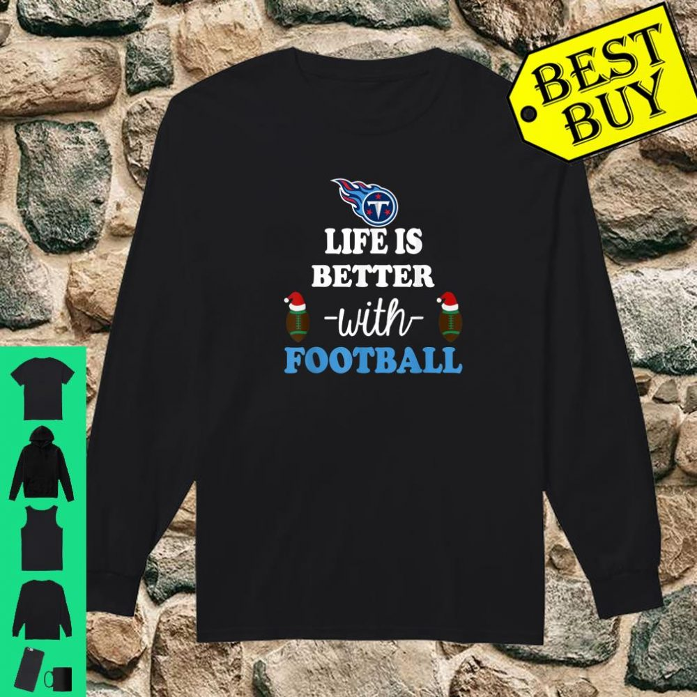 Life is better with football Tennessee-Titan shirt long sleeved