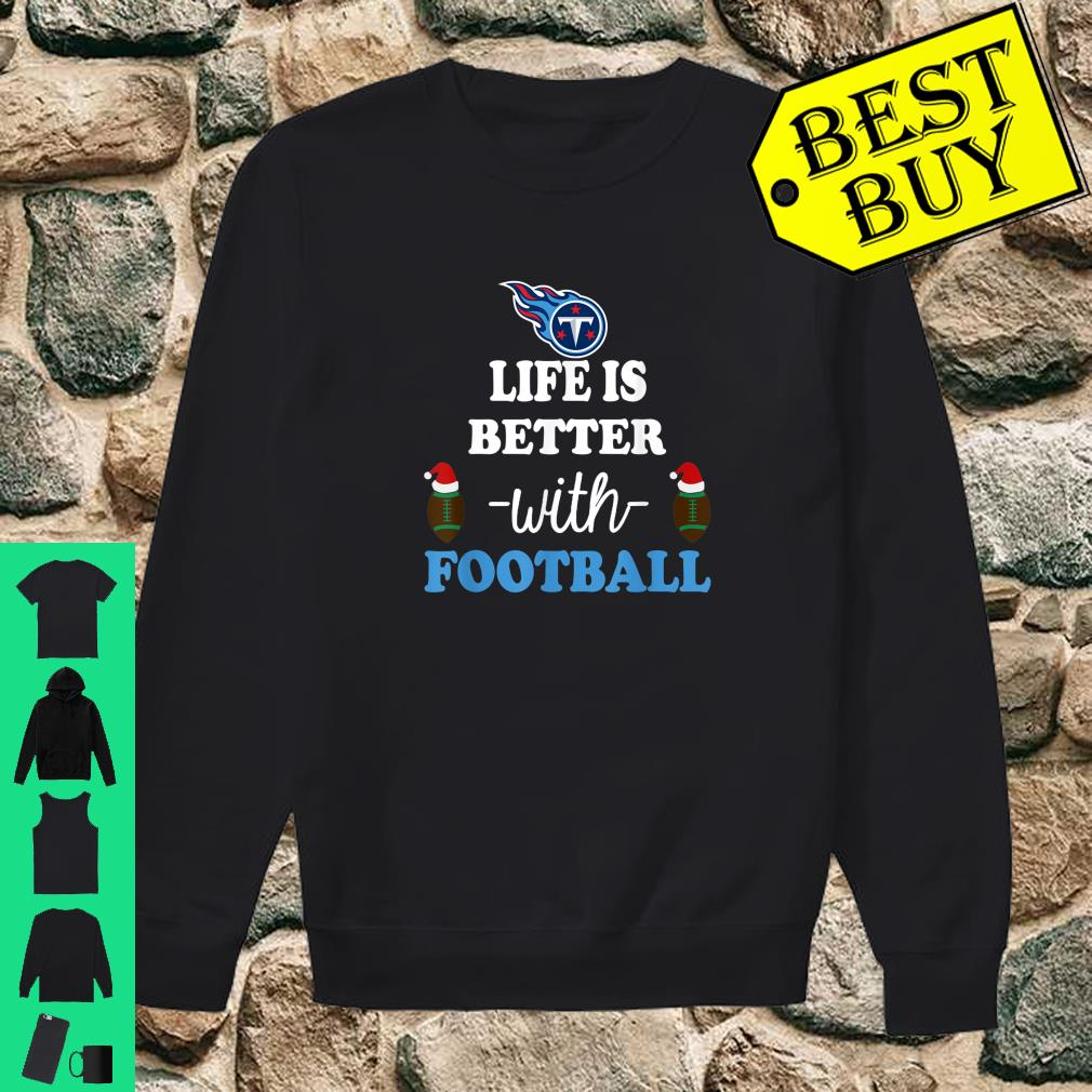 Life is better with football Tennessee-Titan shirt sweater