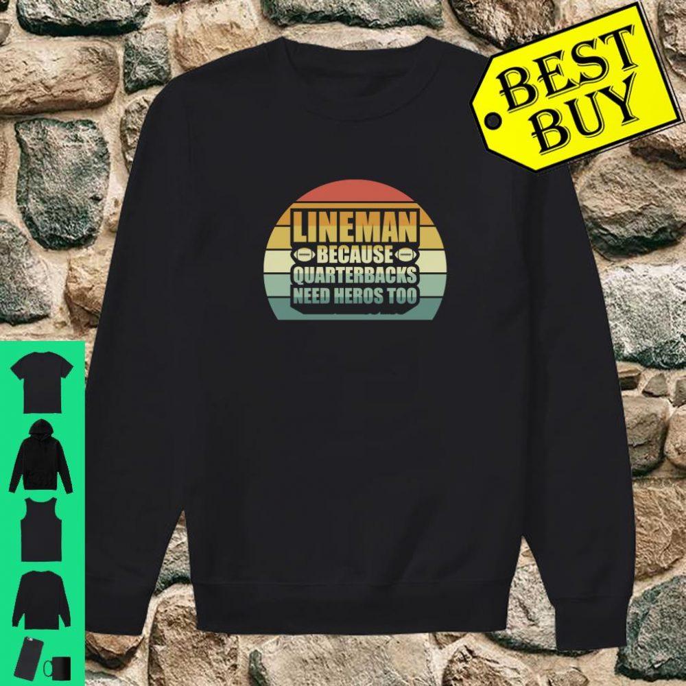 Lineman Because Quarterbacks Need Heros Too Football Lineman shirt sweater