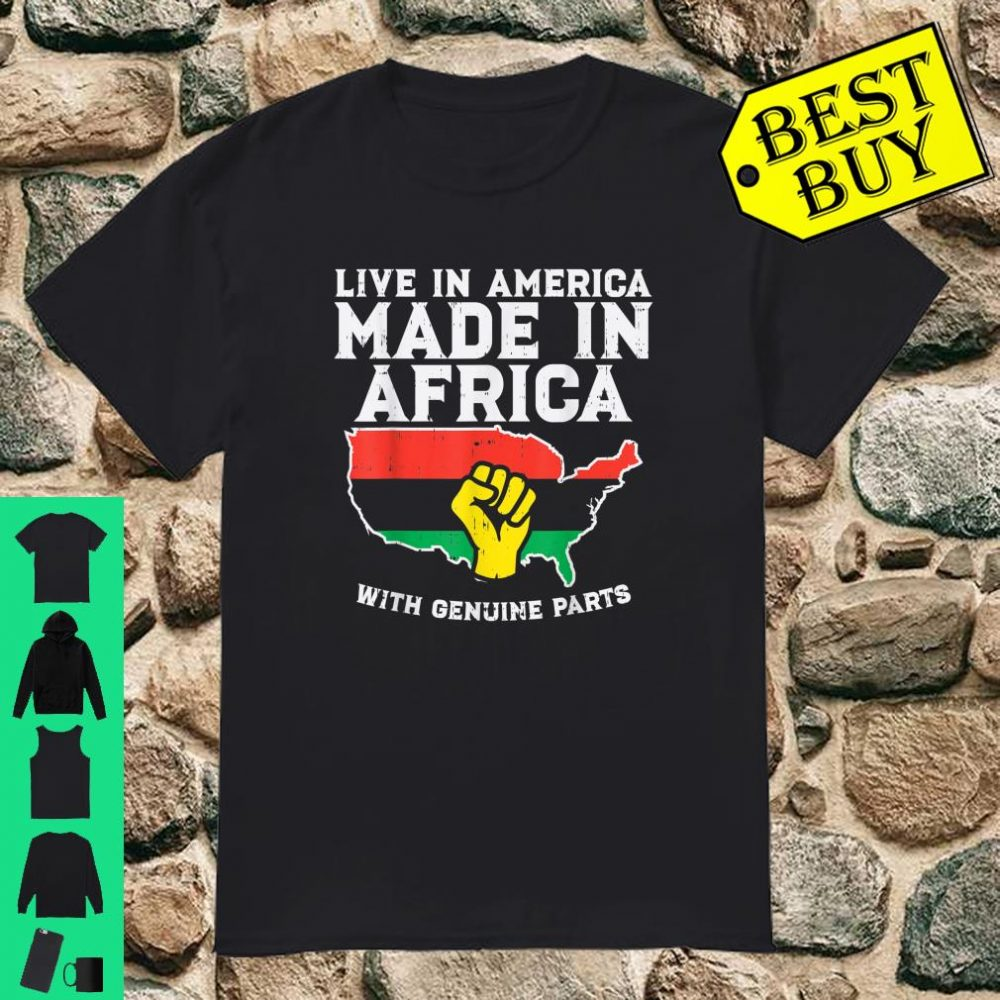 Live In America Made In Africa Black History Heritage shirt