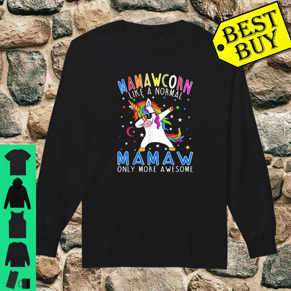 Mamawcorn Like A Normal Mamaw Only More Awesome Unicorn shirt long sleeved
