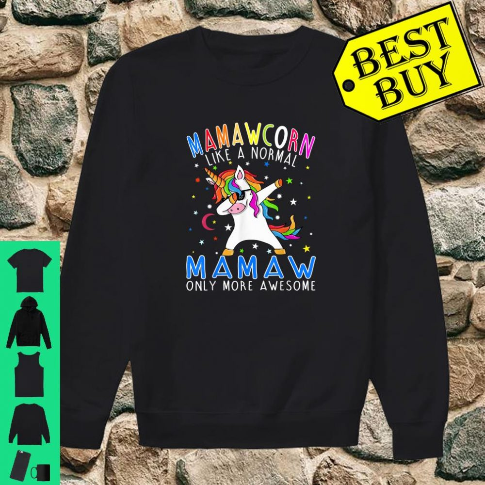 Mamawcorn Like A Normal Mamaw Only More Awesome Unicorn shirt sweater