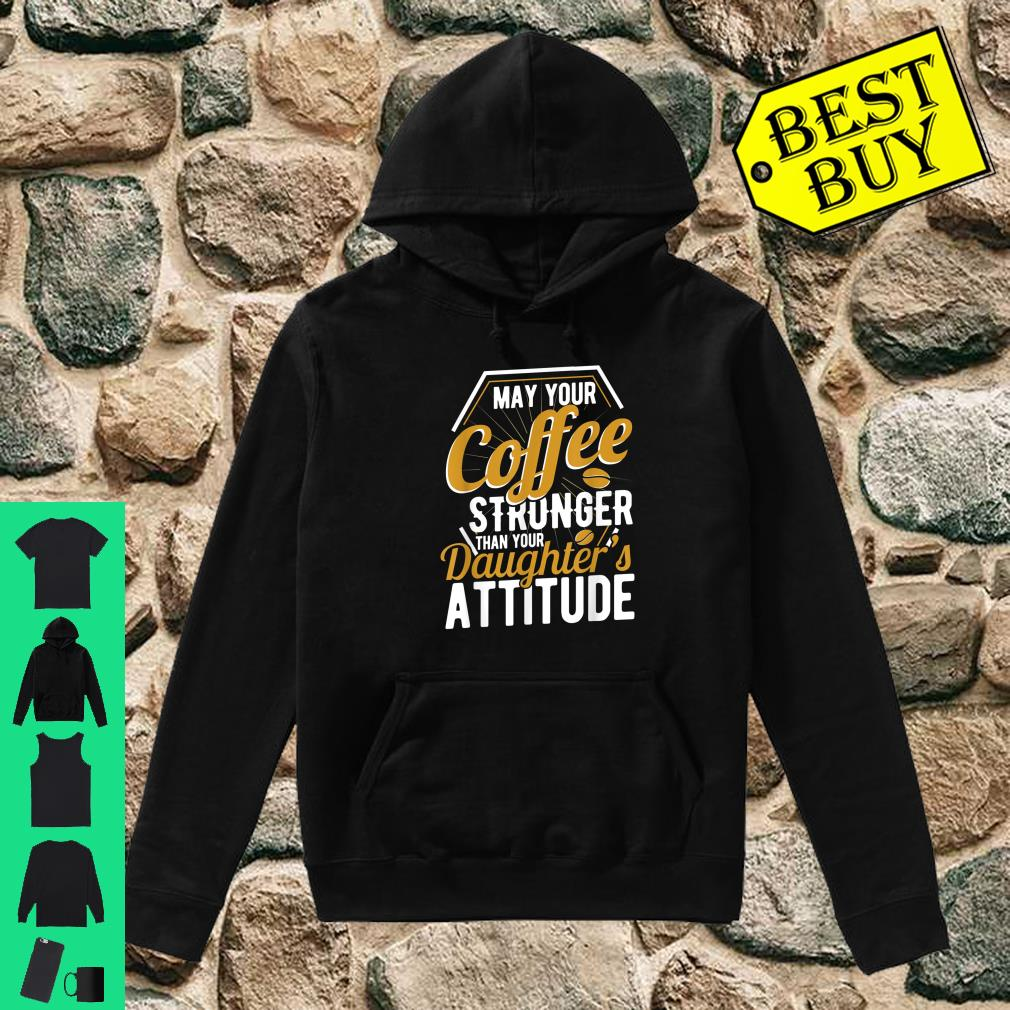 May your Coffee stronger than your daughter's attitude newborn baby parents gift shirt hoodie