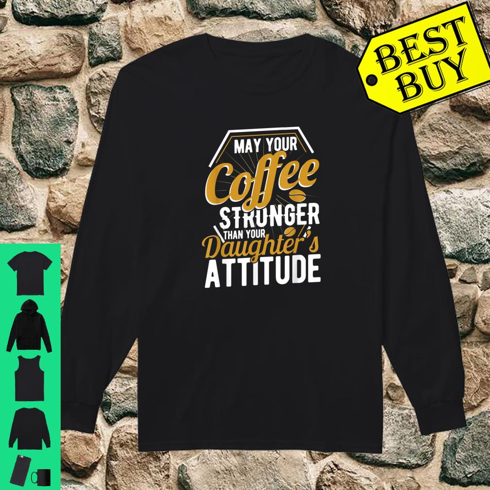 May your Coffee stronger than your daughter's attitude newborn baby parents gift shirt long sleeved