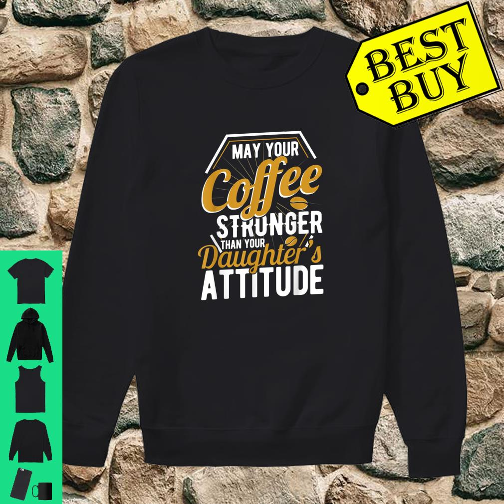 May your Coffee stronger than your daughter's attitude newborn baby parents gift shirt sweater
