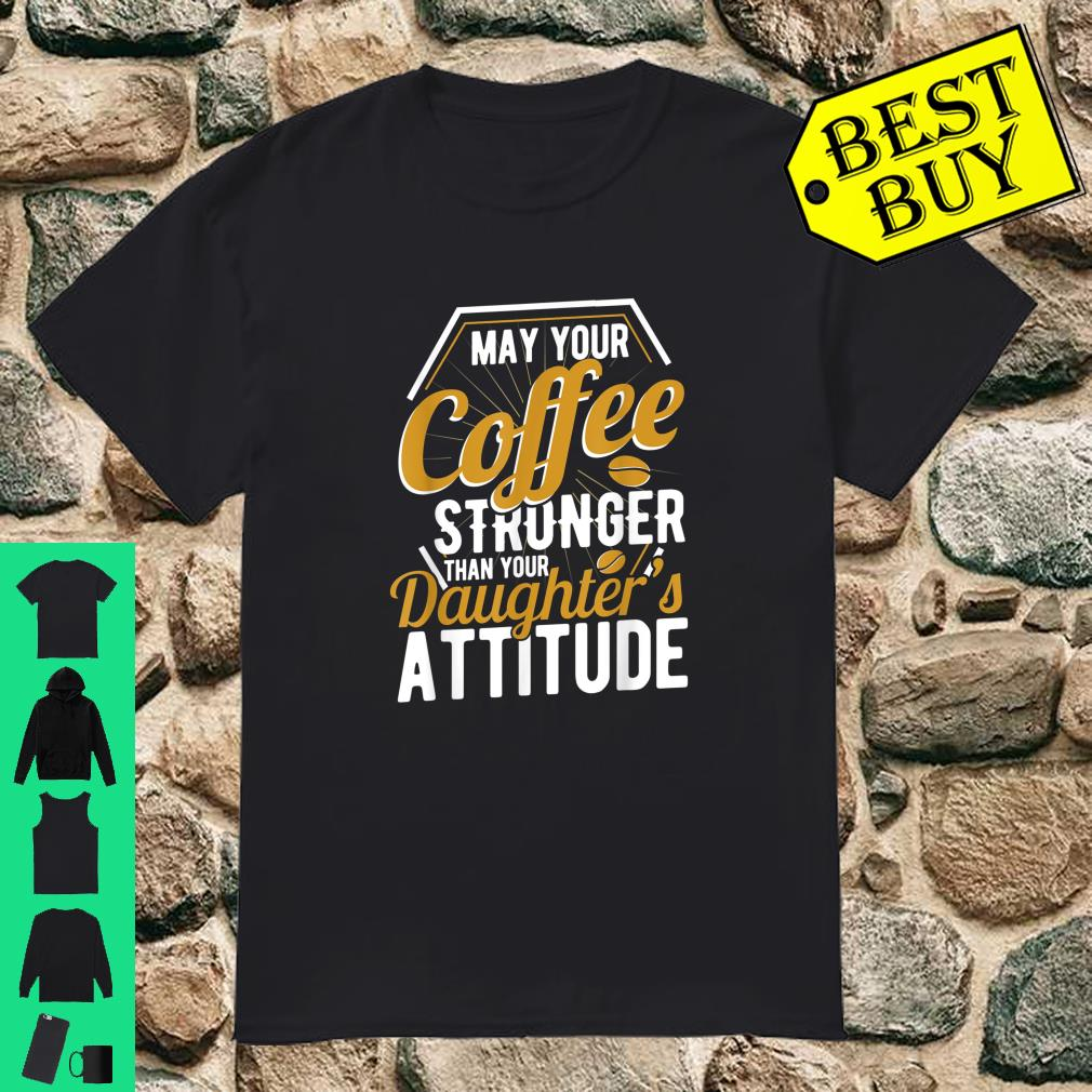 May your Coffee stronger than your daughter's attitude newborn baby parents gift shirt