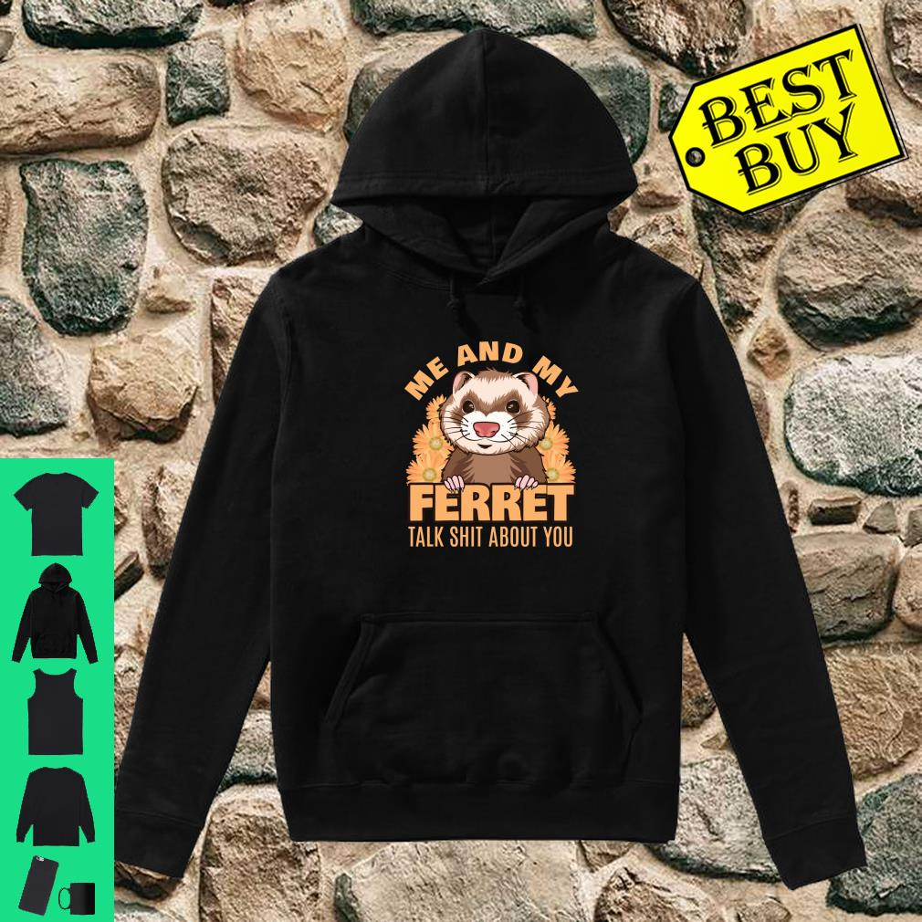 Me and My Ferret Talk Shit About You Weasel Pet Critter shirt hoodie