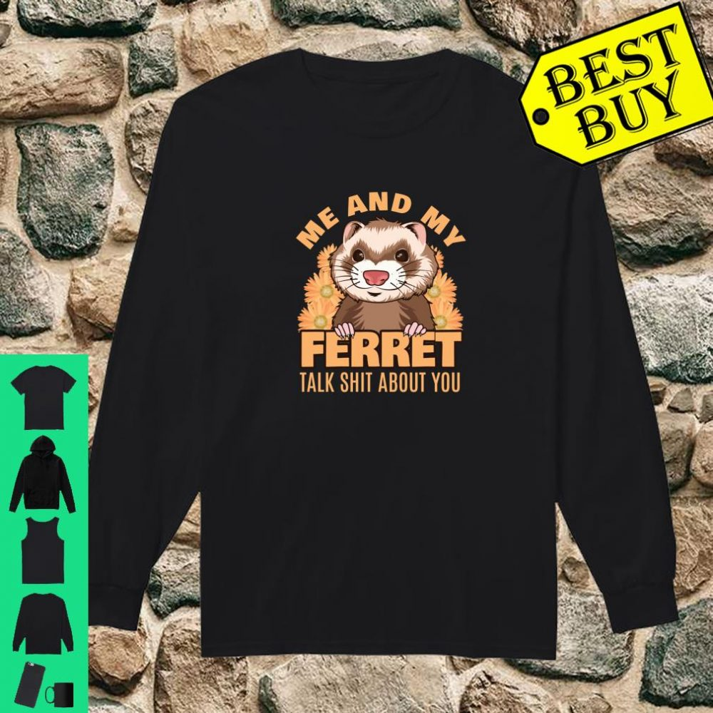 Me and My Ferret Talk Shit About You Weasel Pet Critter shirt long sleeved