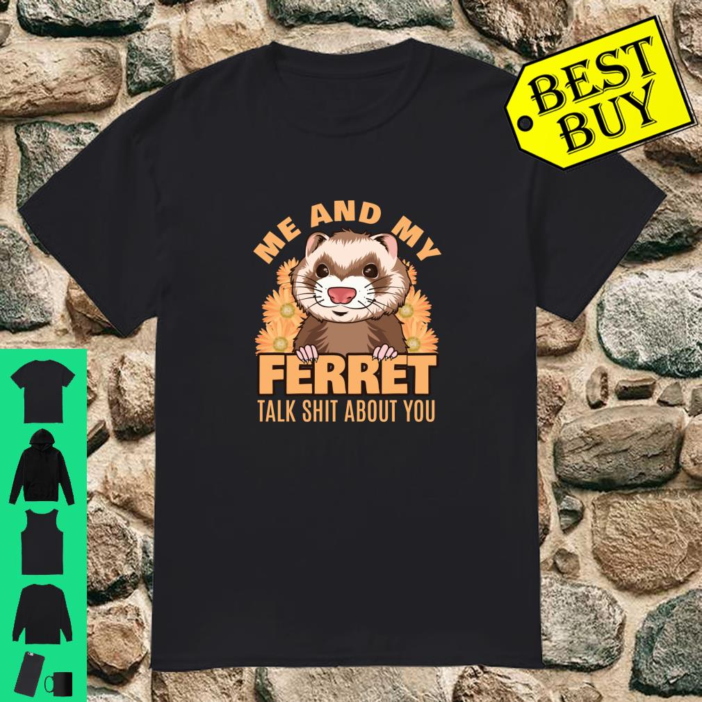 Me and My Ferret Talk Shit About You Weasel Pet Critter shirt