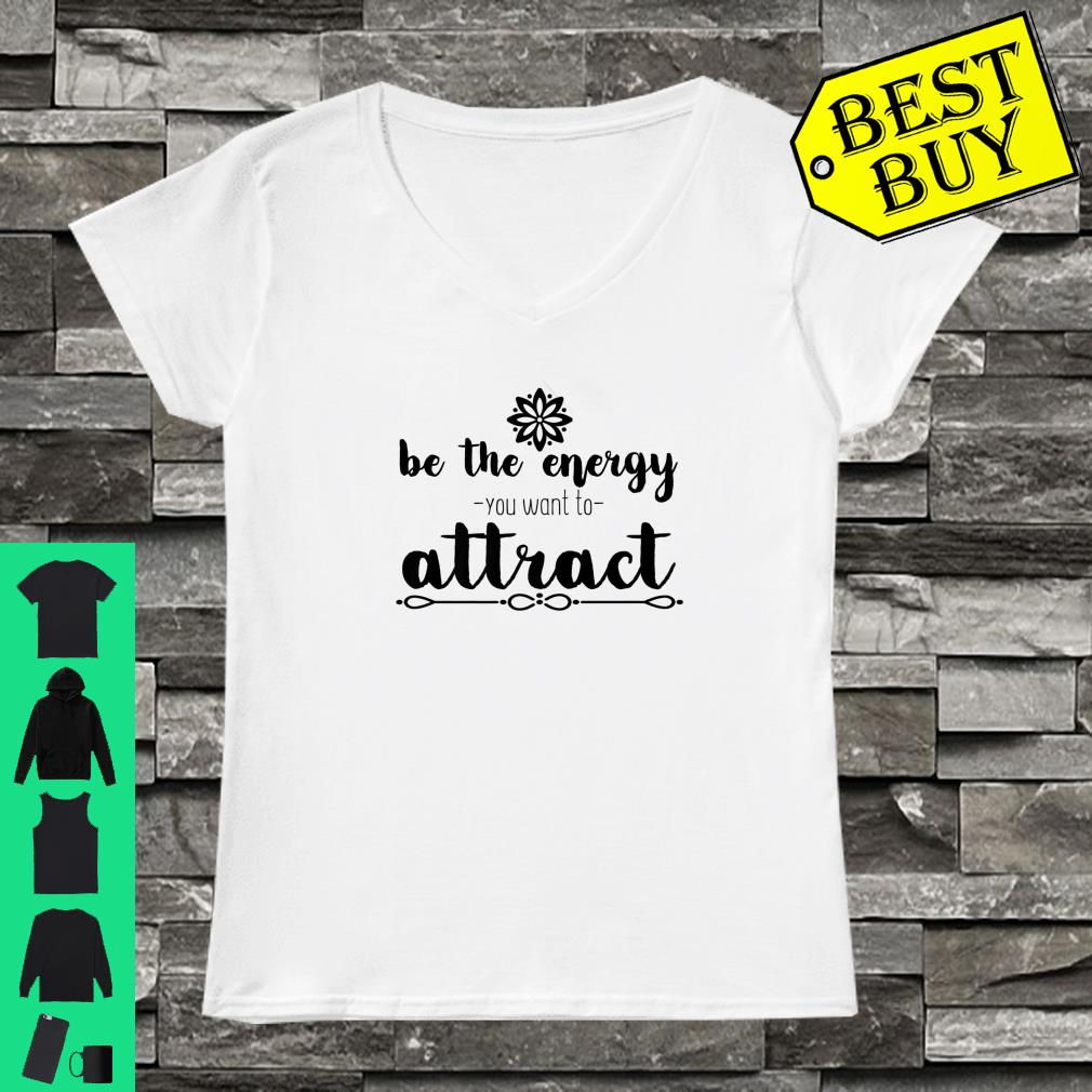 Motivational Be The Energy You Want To Attract Shirt ladies tee