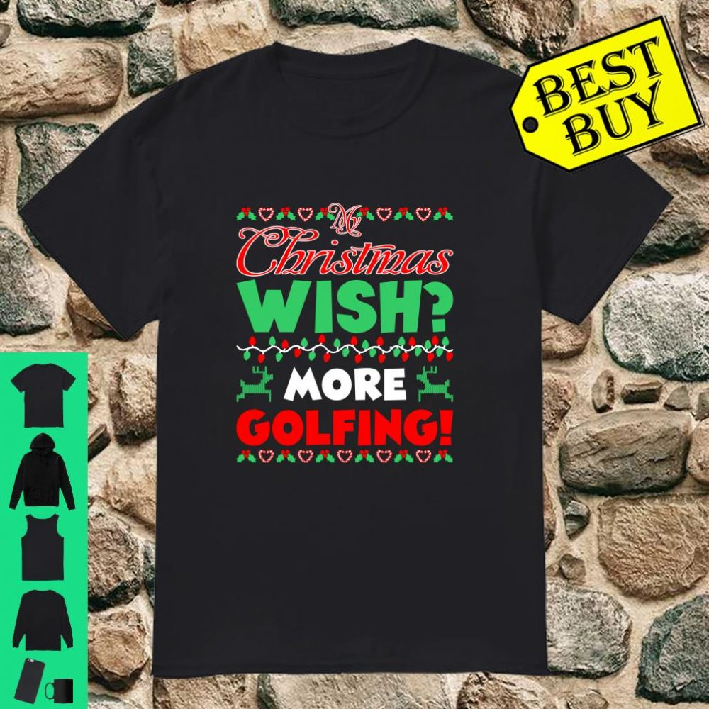 My Christmas Wish More Golfing Outdoors Sports shirt