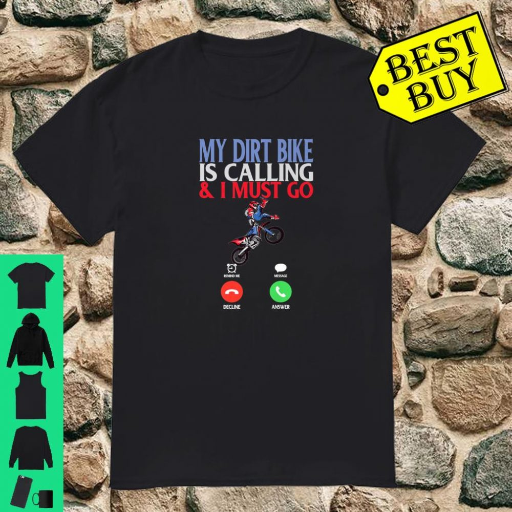 My Dirt Bike is Calling And I Must Go Motocross Moto MX shirt