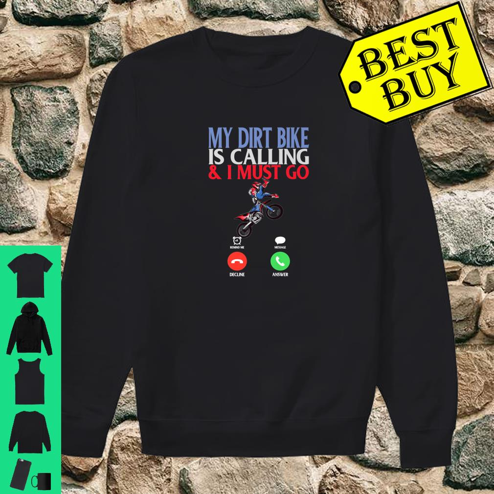 My Dirt Bike is Calling And I Must Go Motocross Moto MX shirt sweater